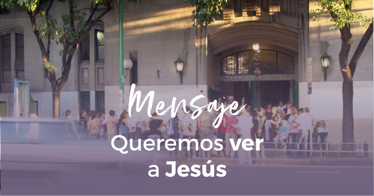 Queremos ver a Jesús